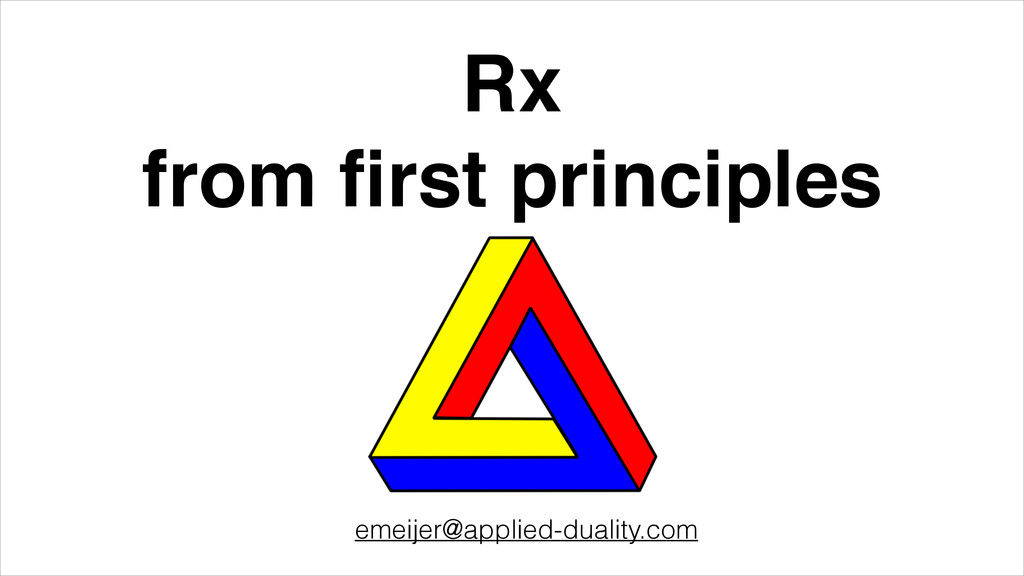 Rx! from first principles emeijer@applied-dualit...