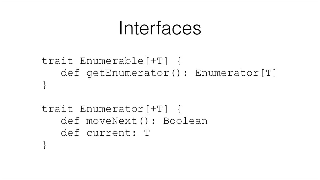 Interfaces trait Enumerable[+T] {