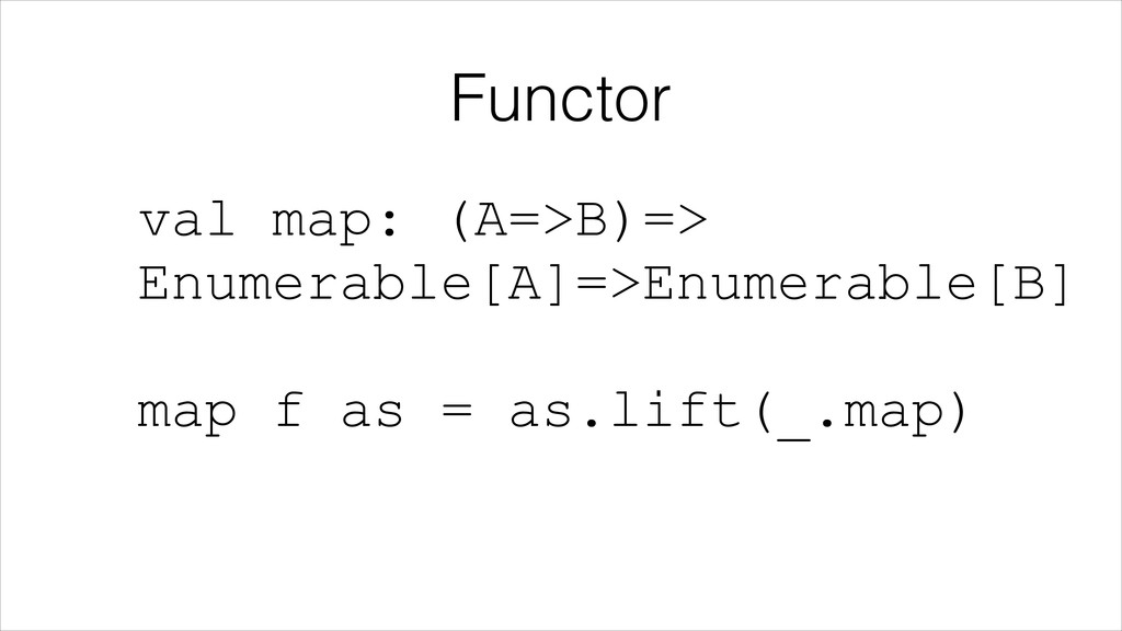 Functor val map: (A=>B)=>