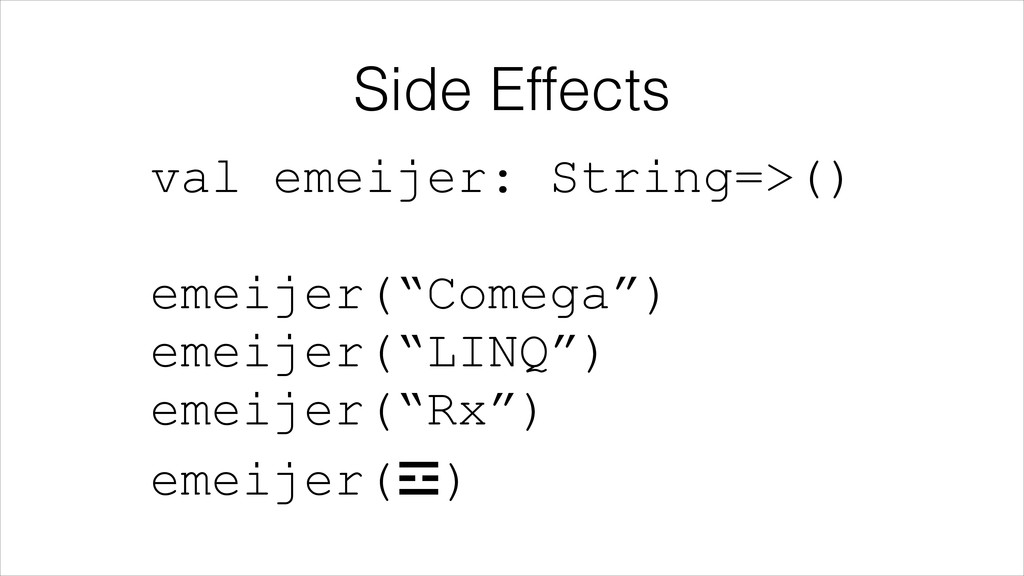Side Effects val emeijer: String=>()