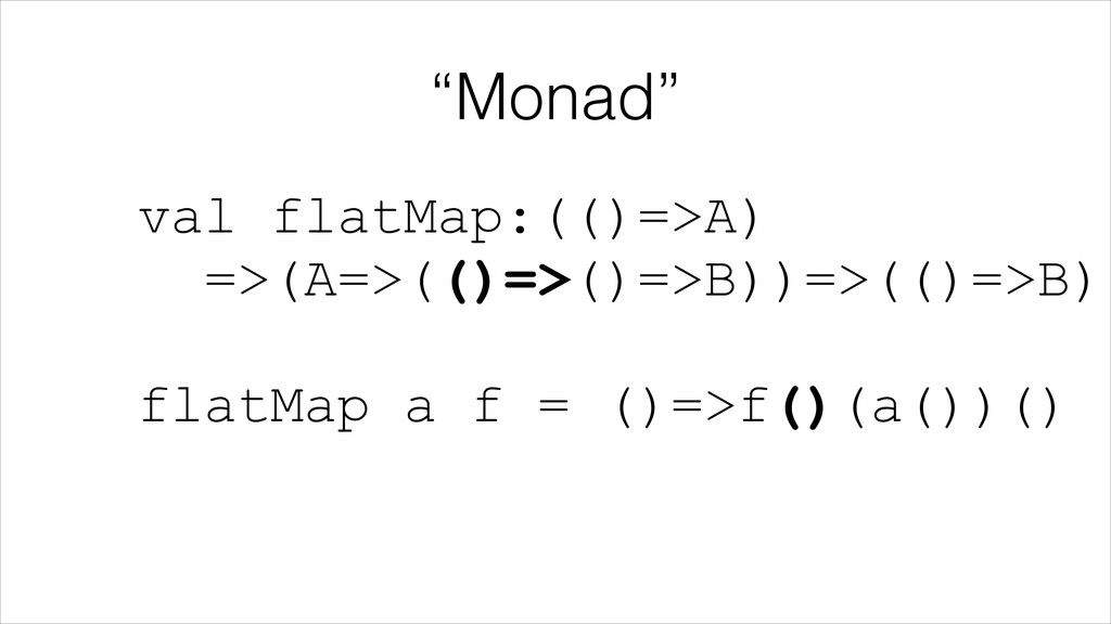 """Monad"" val flatMap:(()=>A) =>(A=>(()=>()=>B))..."