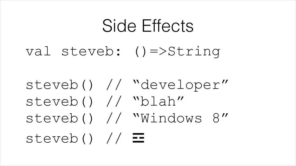 Side Effects val steveb: ()=>String