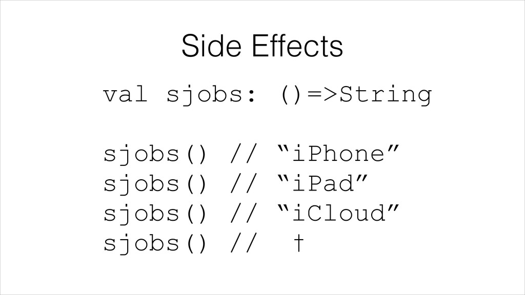 Side Effects val sjobs: ()=>String