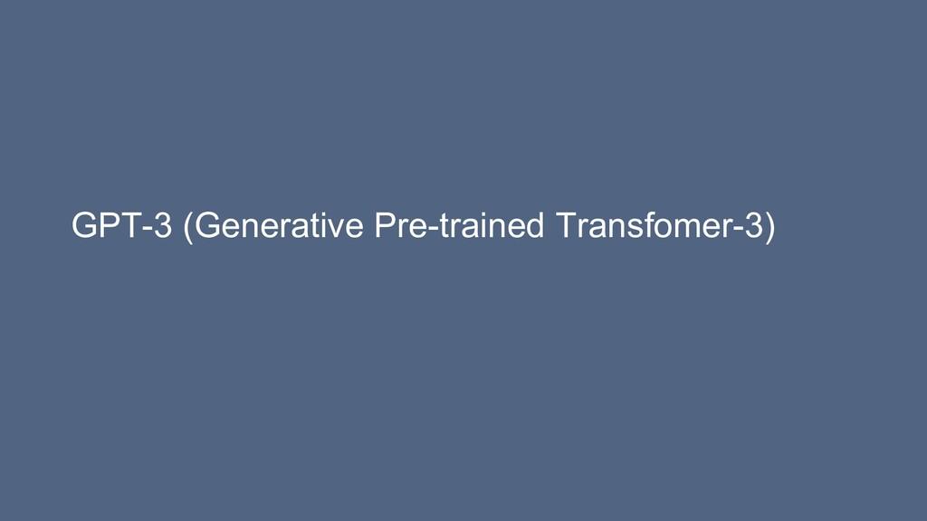GPT-3 (Generative Pre-trained Transfomer-3)