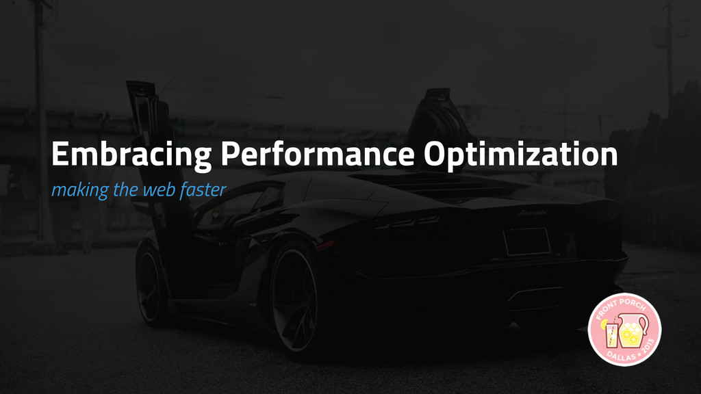 Embracing Performance Optimization making the w...
