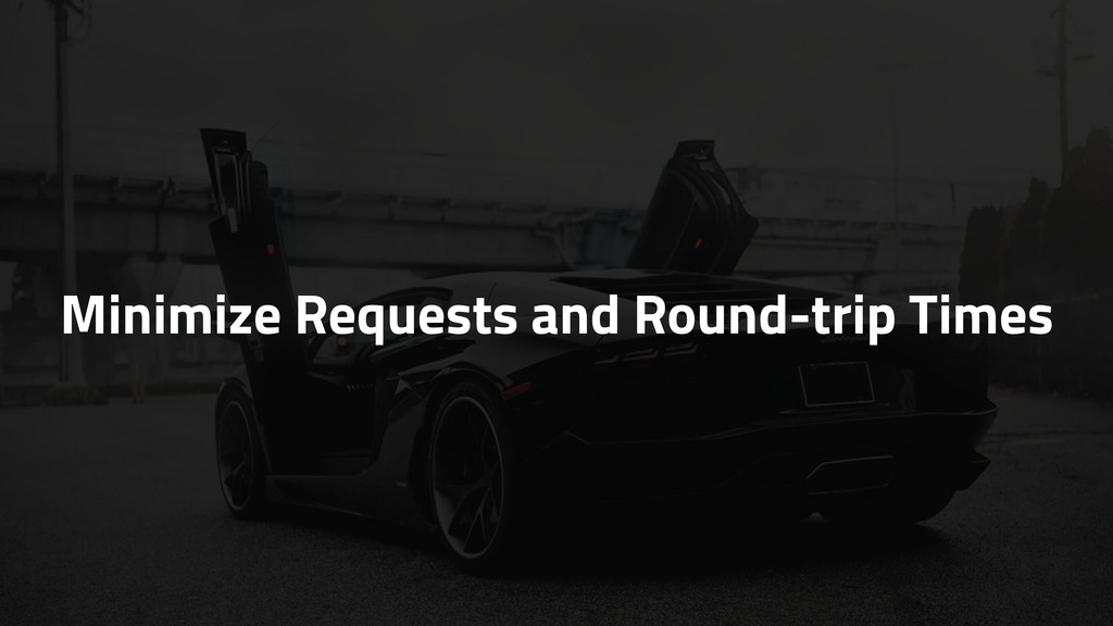 Minimize Requests and Round-trip Times