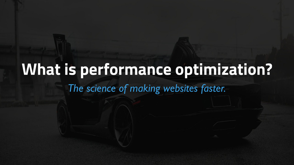 What is performance optimization? The science o...