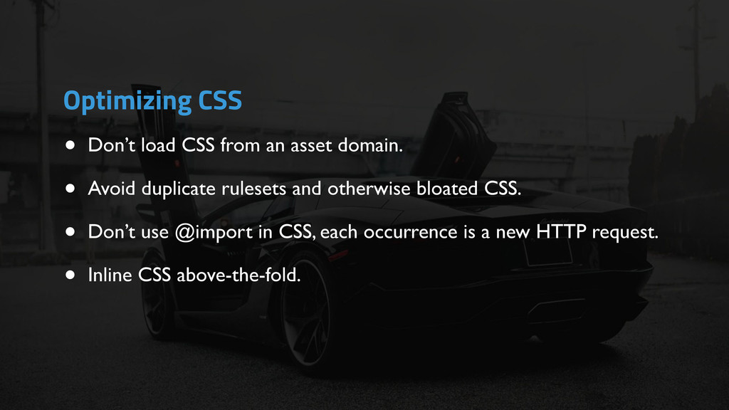 • Don't load CSS from an asset domain. • Avoid ...