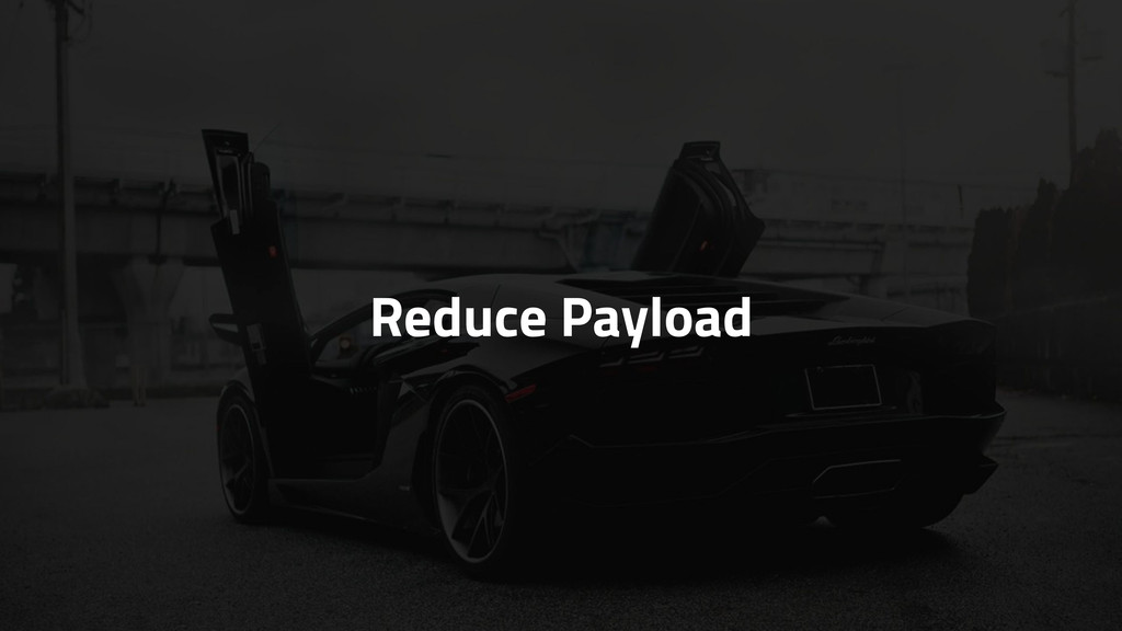 Reduce Payload