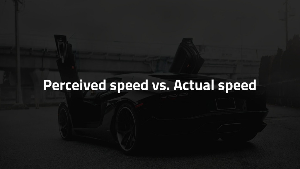 Perceived speed vs. Actual speed