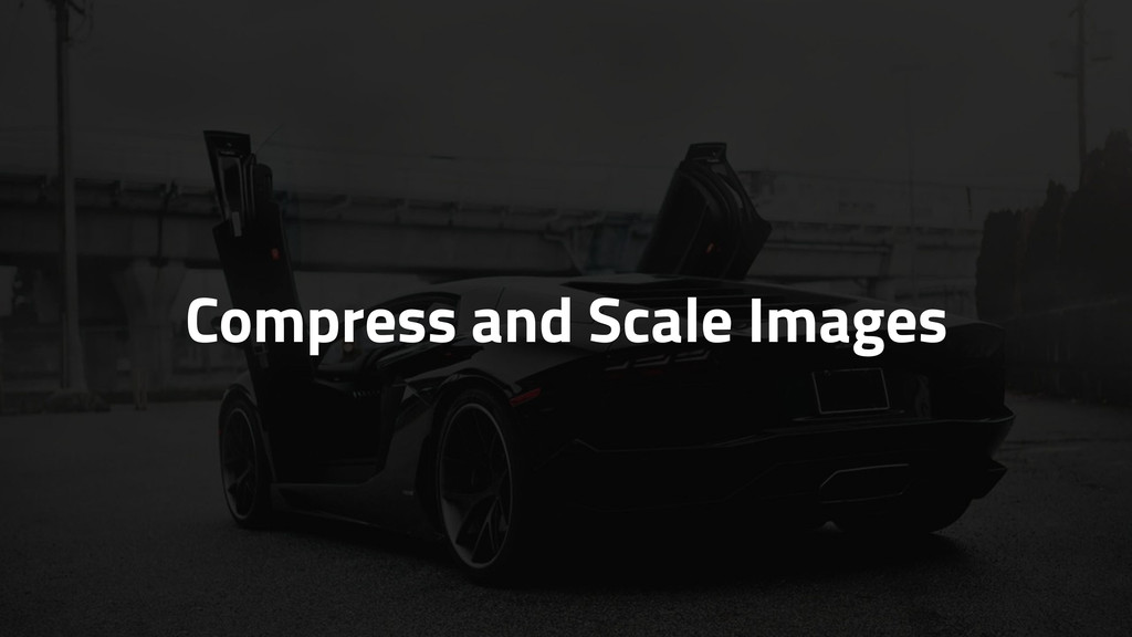 Compress and Scale Images