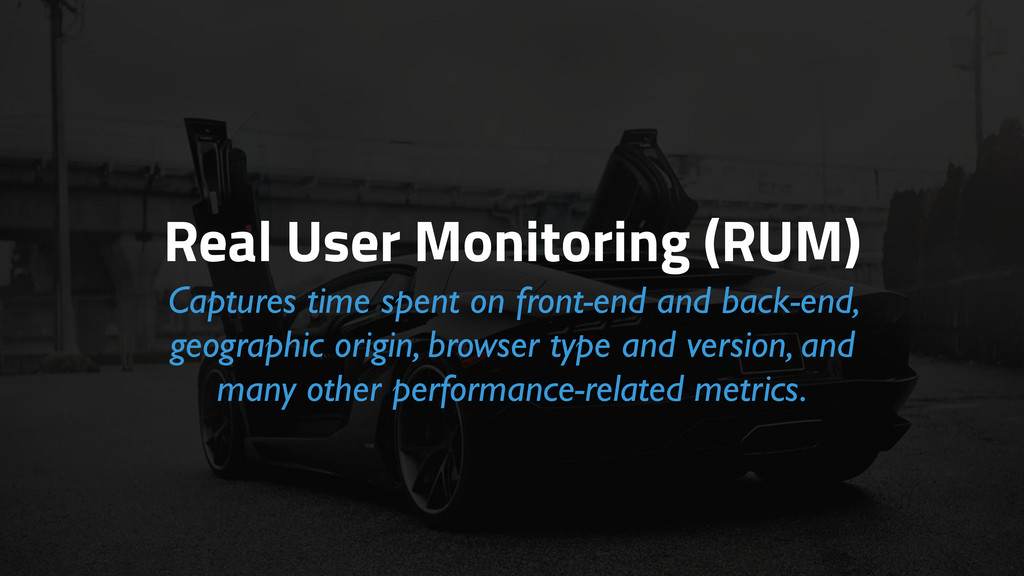 Real User Monitoring (RUM) Captures time spent ...