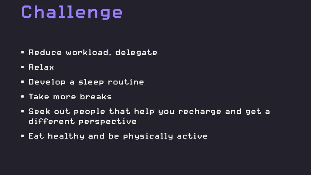 Challenge • Reduce workload, delegate • Relax •...