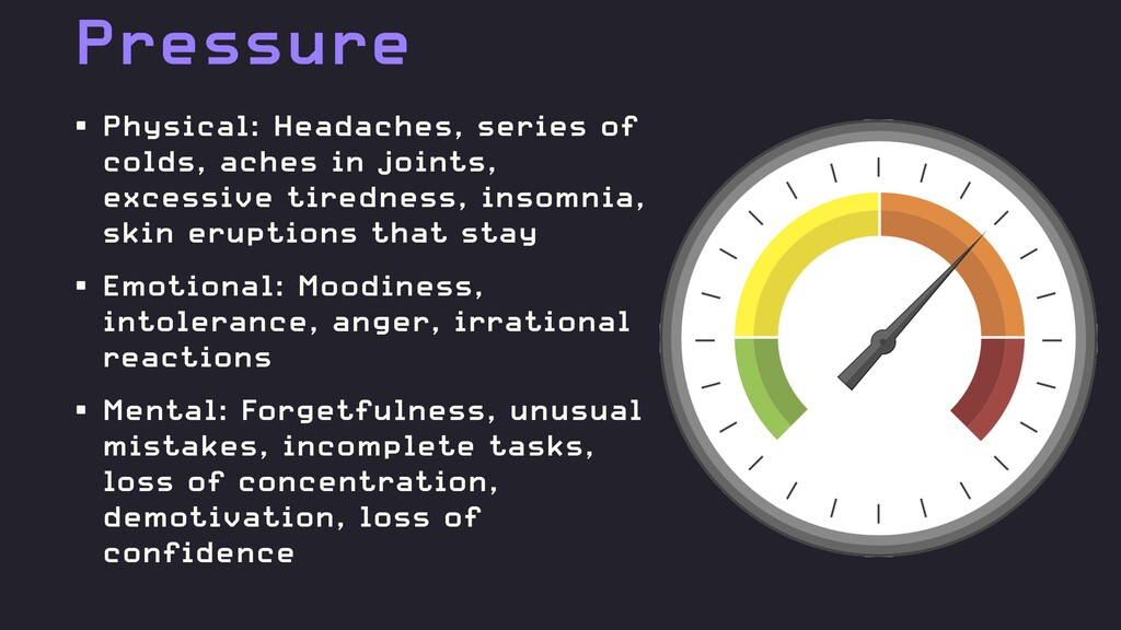 Pressure • Physical: Headaches, series of colds...
