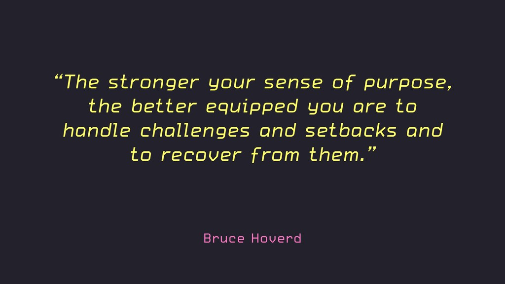 """Bruce Hoverd """"The stronger your sense of purpos..."""
