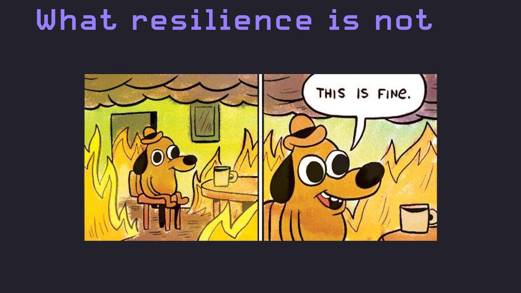What resilience is not