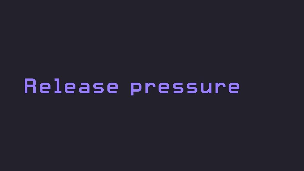 Release pressure