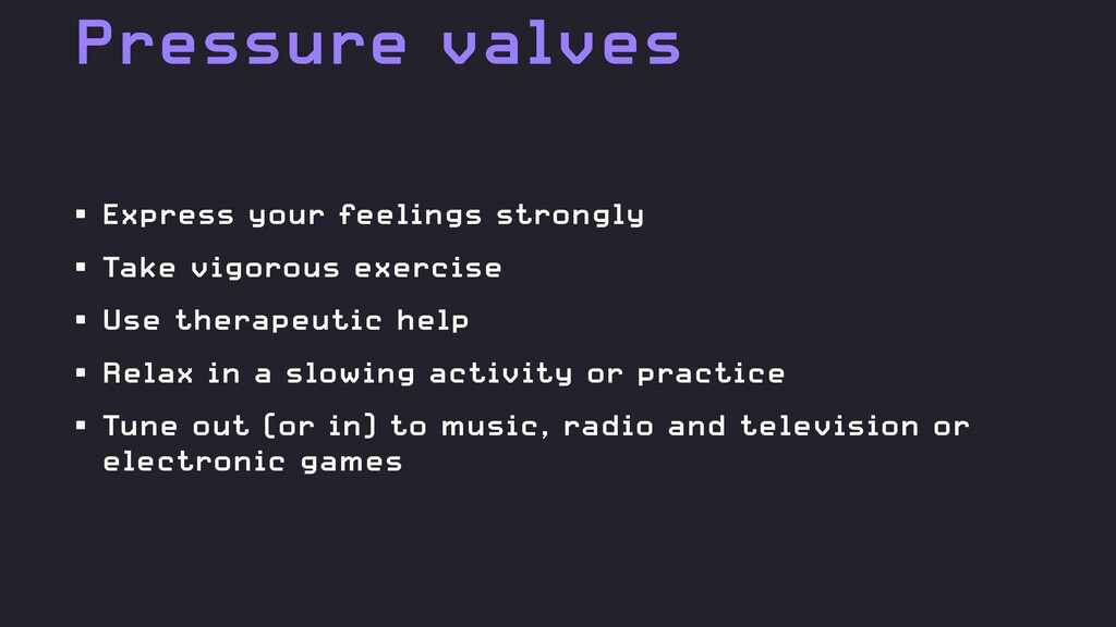 Pressure valves • Express your feelings strongl...