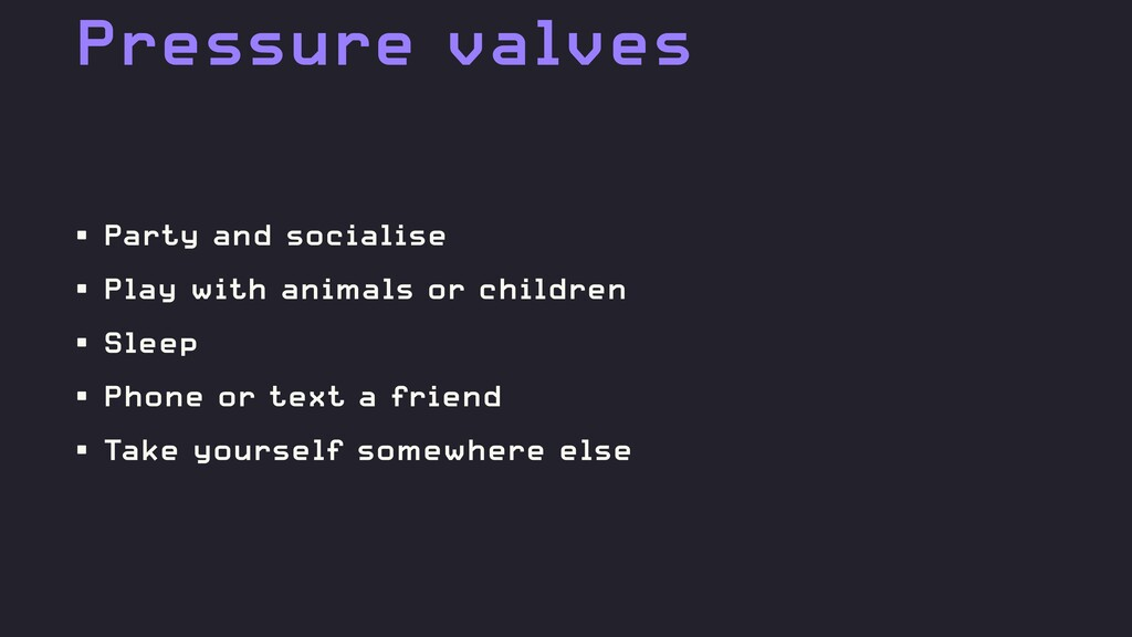 Pressure valves • Party and socialise • Play wi...