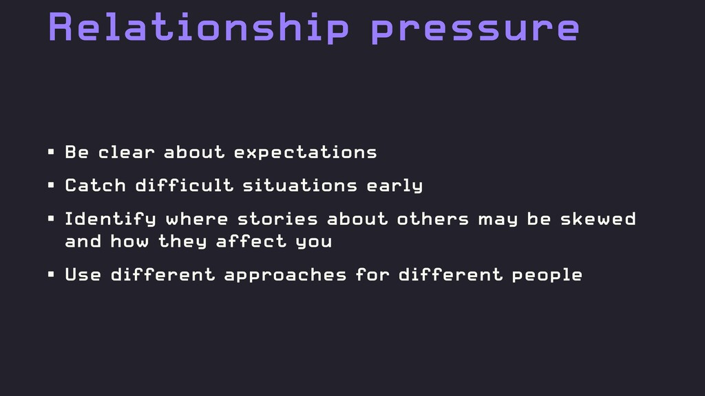 Relationship pressure • Be clear about expectat...