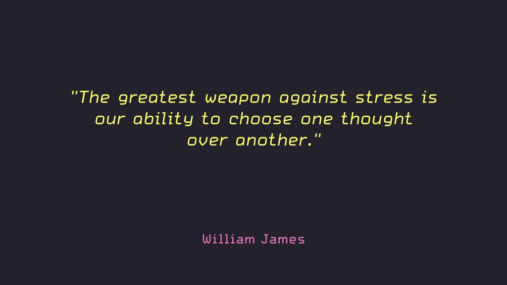 """William James """"The greatest weapon against stre..."""