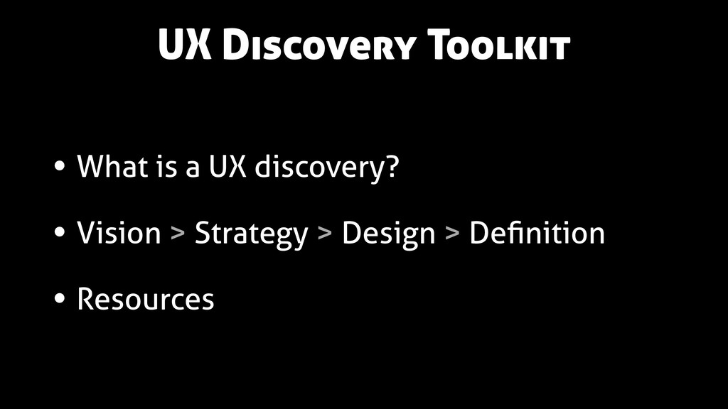 UX Discovery Toolkit • What is a UX discovery? ...