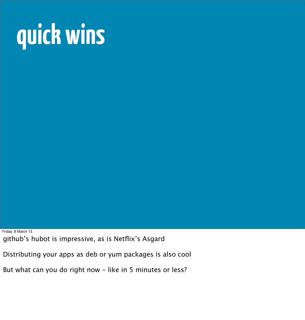 quick wins Friday, 8 March 13 github's hubot is...