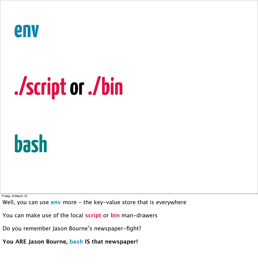 env ./script or ./bin bash Friday, 8 March 13 W...