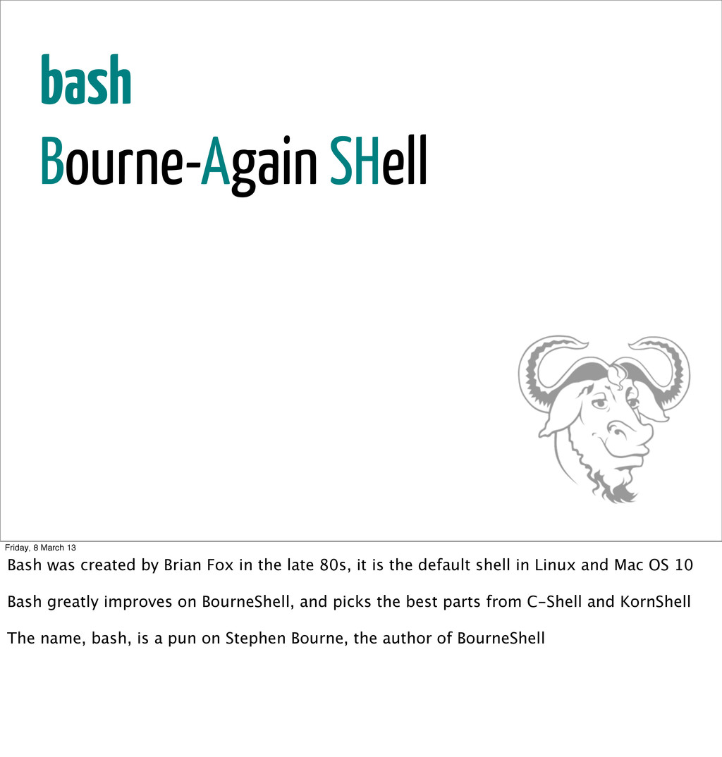 bash Bourne-Again SHell Friday, 8 March 13 Bash...