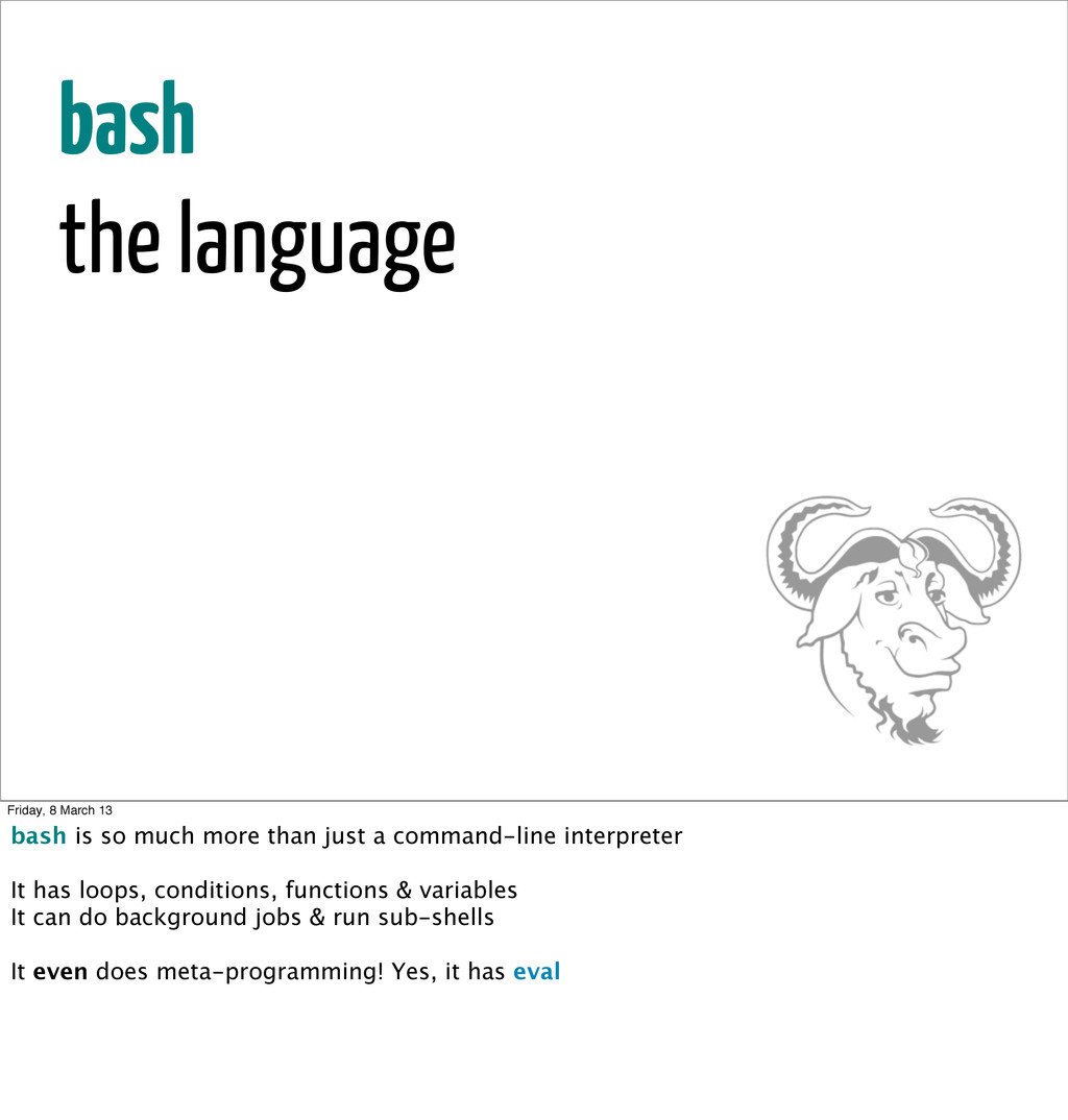 bash the language Friday, 8 March 13 bash is so...