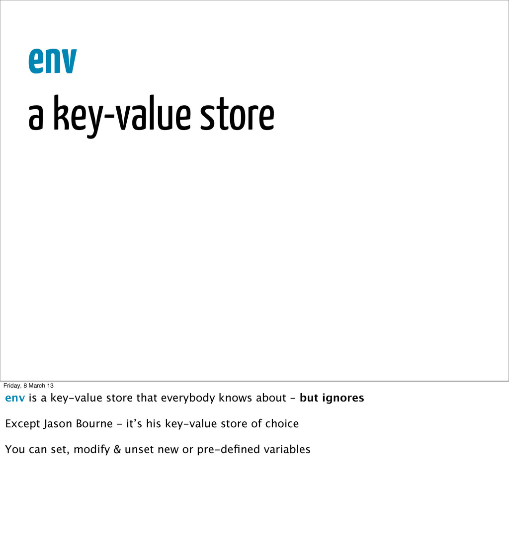 env a key-value store Friday, 8 March 13 env is...