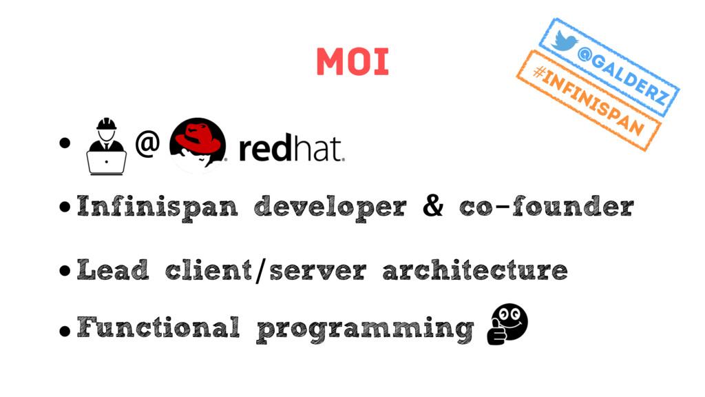 Moi • @ • Infinispan developer & co-founder • L...