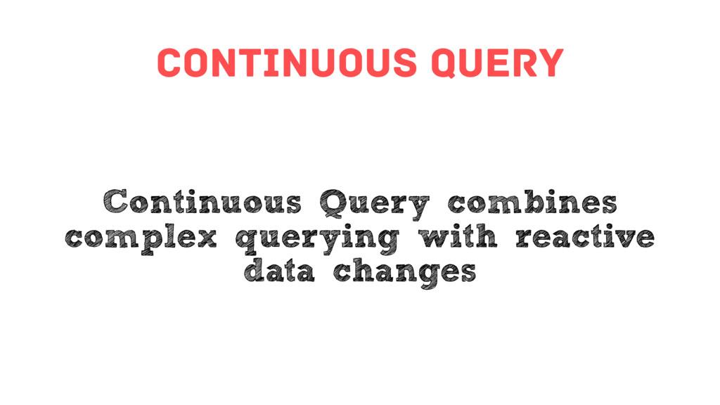 continuous query Continuous Query combines comp...