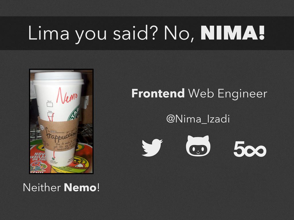 Lima you said? No, NIMA! Neither Nemo! Frontend...