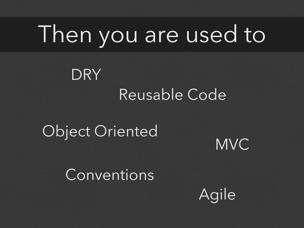 Then you are used to DRY Object Oriented MVC Co...