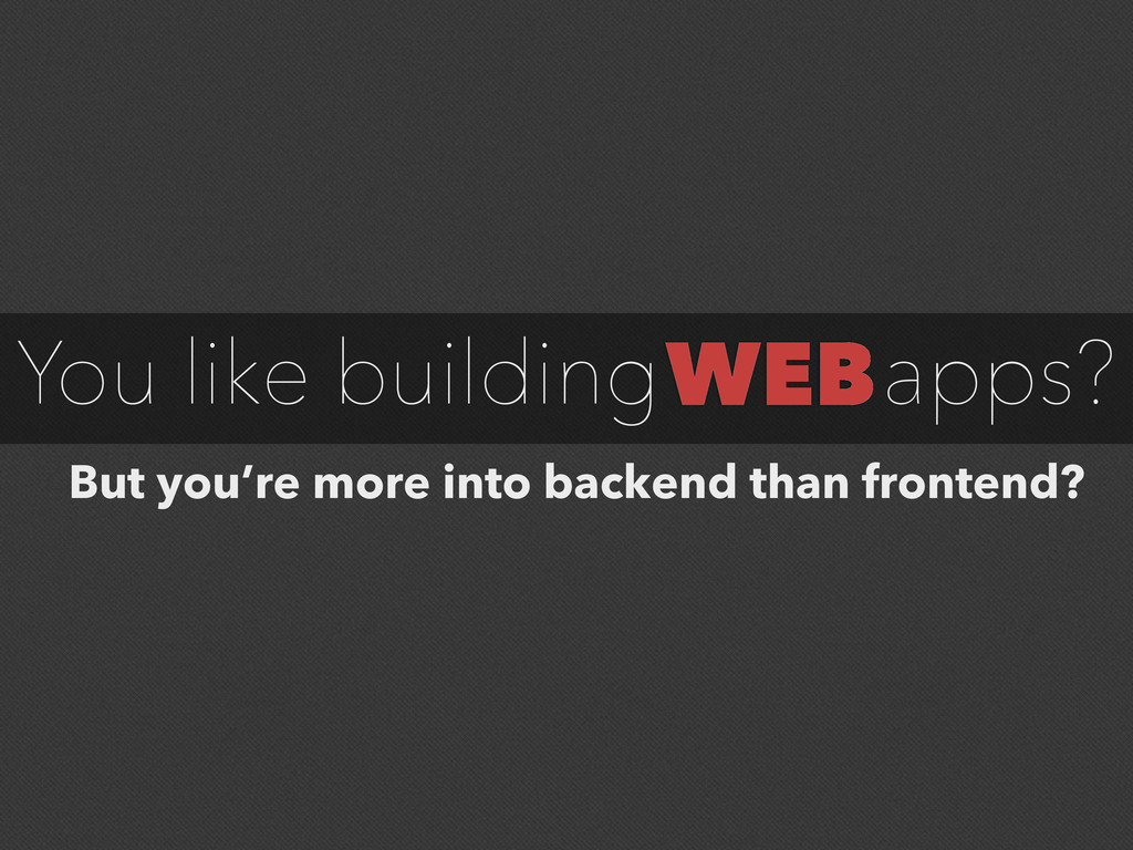 WEB You like building apps? But you're more int...
