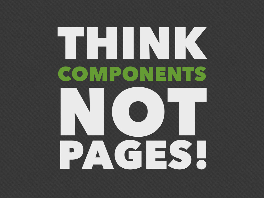 NOT PAGES! COMPONENTS THINK