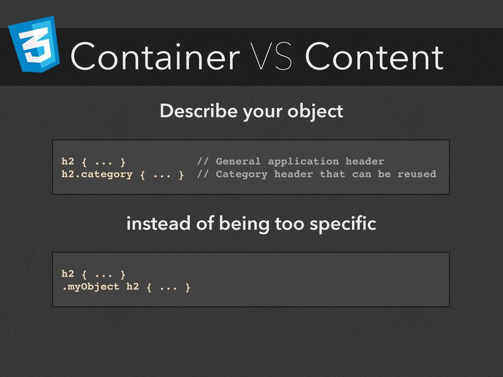 Container VS Content h2 { ... }! ! ! ! // Gener...