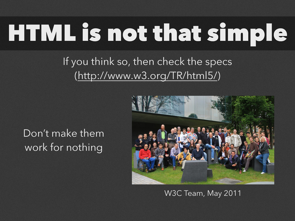 HTML is not that simple If you think so, then c...