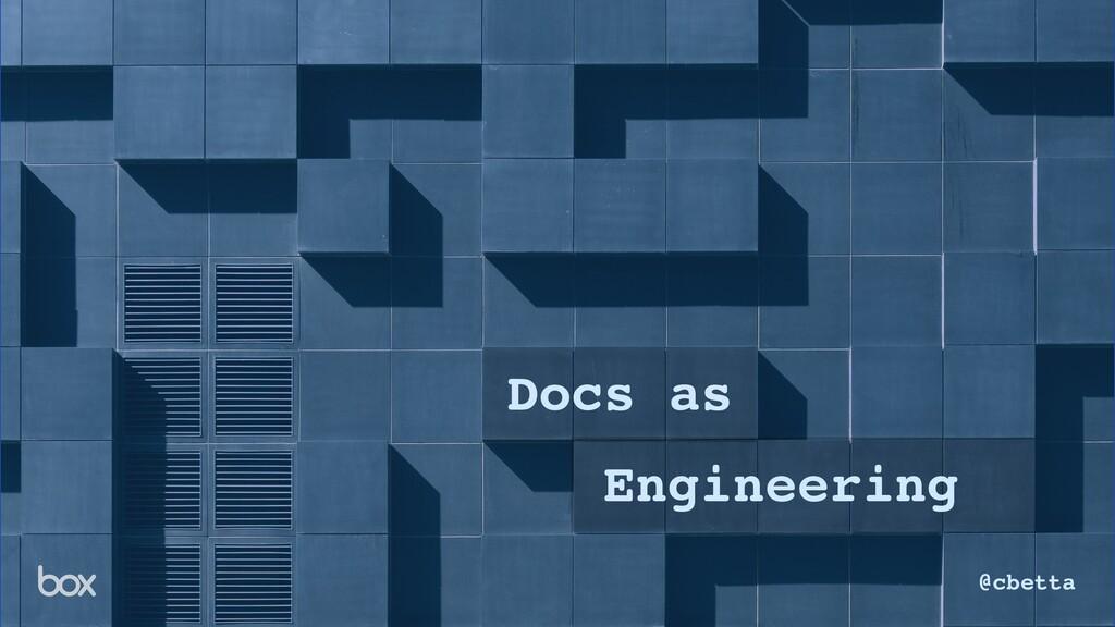 Docs as Engineering @cbetta