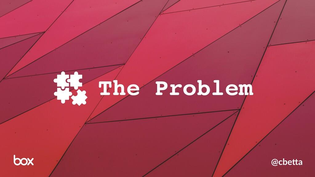 The Problem @cbe%a
