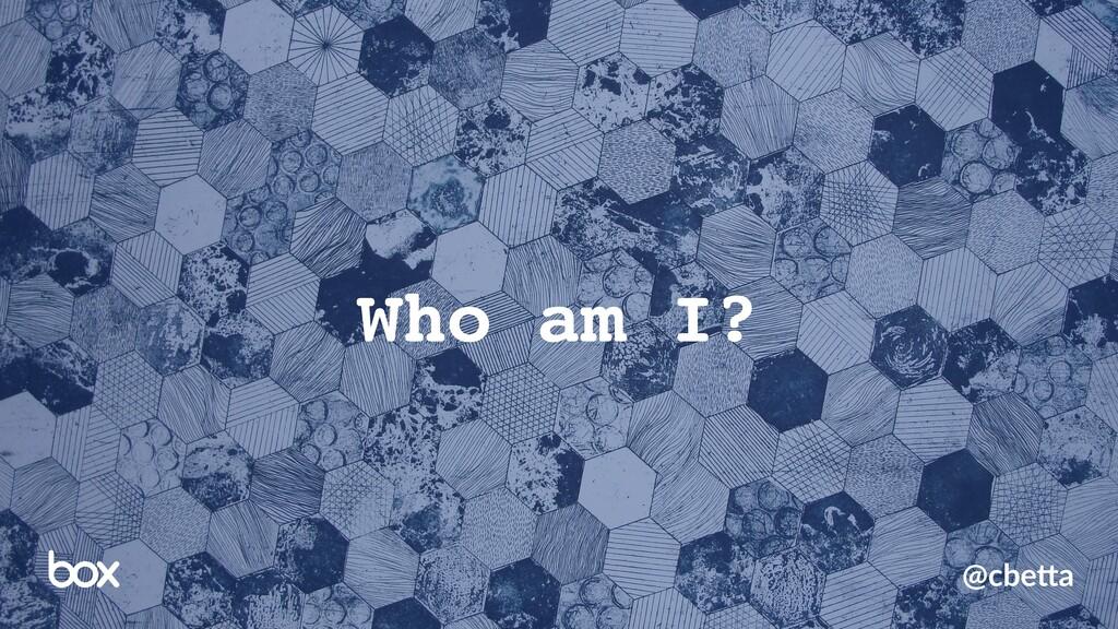 @cbe%a Who am I?
