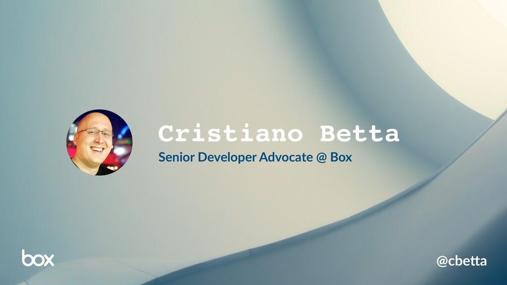@cbe%a Cristiano Betta Senior Developer Advocat...