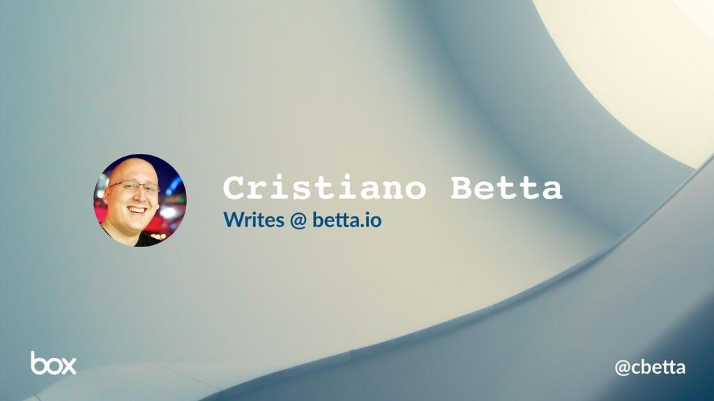 @cbe%a Cristiano Betta Writes @ be%a.io
