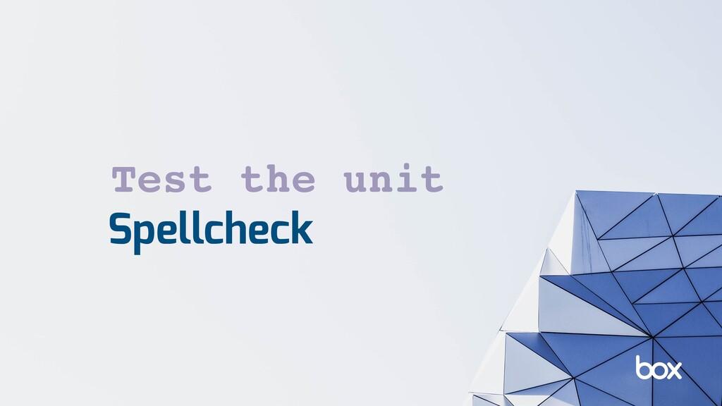 Spellcheck Test the unit