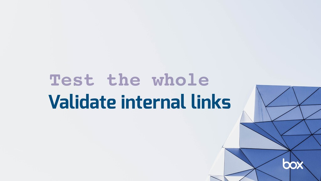 Validate internal links Test the whole