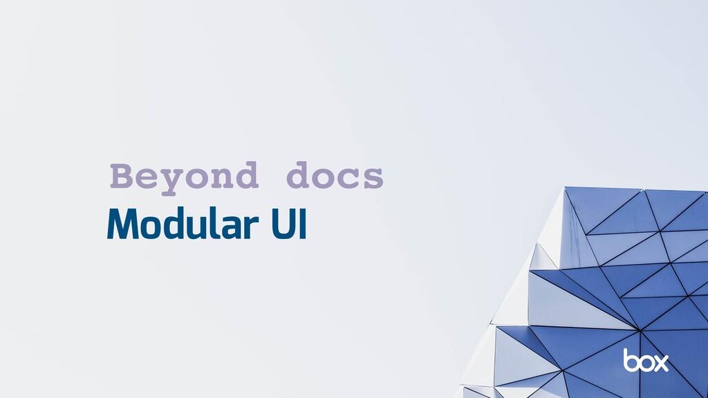 Modular UI Beyond docs