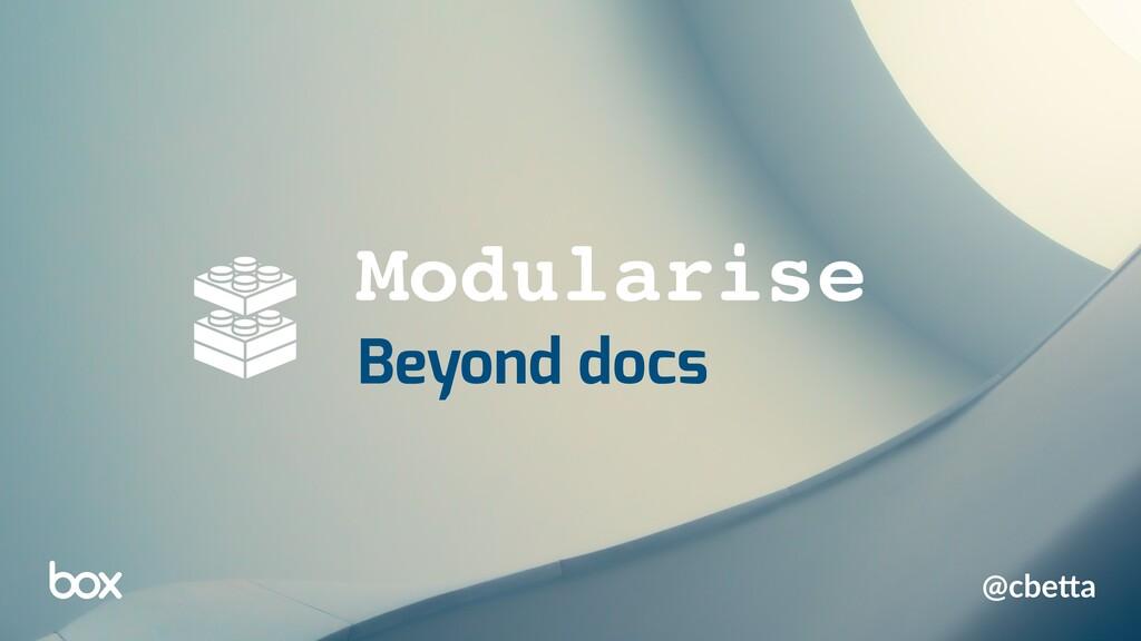 Modularise Beyond docs @cbe%a