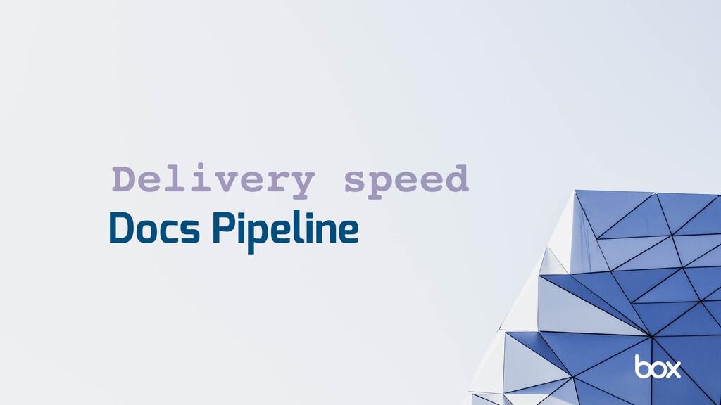 Docs Pipeline Delivery speed