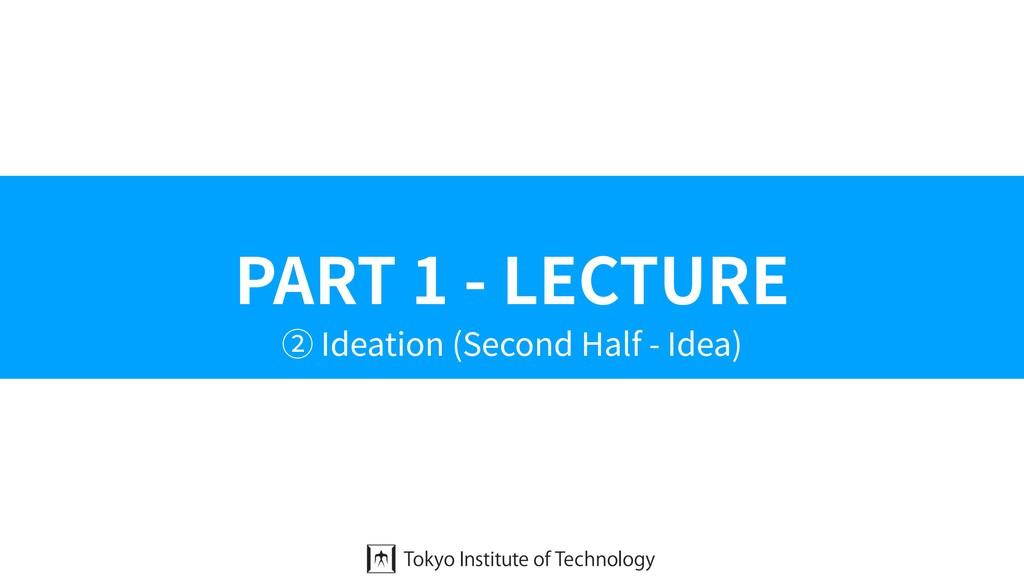 PART 1 - LECTURE ② Ideation (Second Half - Idea)